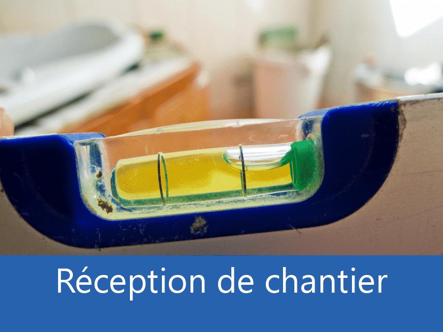 Réception chantier 73, assistance fin de chantier Chambéry, expert fin de chantier Savoie, expert chantier Albertville,